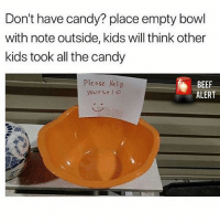 Beef, Candy, and Life: Don't have candy? place empty bowl  with note outside, kids will think other  kids took all the candy  Please Help  yource / A  BEEF  ALERT Life hack 😂💀 @beefalert WSHH