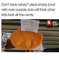 Beef, Candy, and Memes: Don't have candy? place empty bowl  with note outside, kids will think other  kids took all the candy  lease Help  yourcelA  BEEF  ALERT GENIUS
