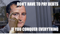 [OC] Roll Safe Empire Style: DONT HAVE TO PAY DEBTS  Penin0  FYOU CONQUER EVERYTHING [OC] Roll Safe Empire Style