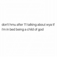 😇😇: don't hmu after 11 talking about wya tf  i'm in bed being a child of god 😇😇