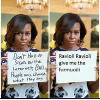 me_irl: DON't HOLD UP Ravioli Ravioli  SIGNS ON the  give me the  InterNet BAD  formuoili  People wu what they say me_irl