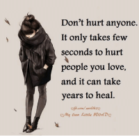 Love, Memes, and World: Don't hurt anyone.  It only takes few  seconds to hurt  people you love,  and it can take  years to heal  b.com/ World 2  my own kittle Worl Do Don't Hurt Any One..