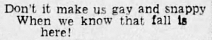 yesterdaysprint:  The Oshkosh Northwestern, Wisconsin, September 26, 1933  : Don't it make us gay and snappy  When we know that fall is  here! yesterdaysprint:  The Oshkosh Northwestern, Wisconsin, September 26, 1933