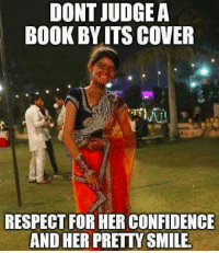 Confidence, Memes, and Respect: DONT JUDGE A  BOOK BY ITS COVEF  RESPECT FOR HER CONFIDENCE  AND HER PRETTY SMILE