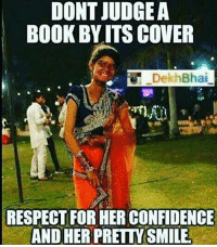 Beautiful, Confidence, and Respect: DONT JUDGE A  BOOK BY ITS COVER  DekhBhai  RESPECT FORHER CONFIDENCE Never judge anyone ✌🏻️ Everyone is beautiful in their own way 💯👌🏻 You've no idea what they have gone through 👍🏻