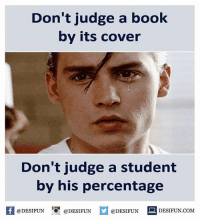 desifun: Don't judge a book  by its cover  Don't judge a student  by his percentage  If @DESIFUN  @DESIFUN  @DESIFUN  DESIFUN COM desifun