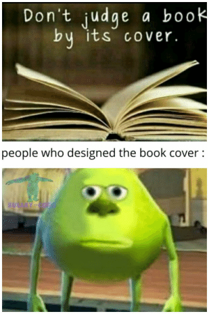 *Not a WIII meme* thank me later: Don't judge a book  by its cover.  people who designed the book cover : *Not a WIII meme* thank me later