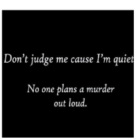 🔪😊 goodgirlwithbadthoughts 💅🏽: Don't judge me cause I'm quiet  No one plans a murder  out loud. 🔪😊 goodgirlwithbadthoughts 💅🏽
