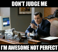 Dont Judge: DON'T JUDGE ME  IMAWESOME NOT PERFECT