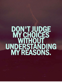 <3 Dean Graziosi: DON'T JUDGE  MY CHOICES  WITHOUT  UNDERSTANDING  MY REASONS. <3 Dean Graziosi
