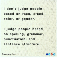It's a teacher thing... 🤓 (via @grammarly) -- teacherlife teacher teaching teachers teachersfollowteachers teachers iteachtoo iteach teachersofinstagram teachersofig lifeofateacher teachthemyoung primaryteacher kindergarten kindergartenteacher preschoolteacher preschool boredteachers school summerbreak summerschool summer2017: don't judge people  based on race, creed  color, or gender.  judge people base  on speing, grammar,  on spelling, gra  punctuation, and  sentence structure.  Grammarly Cards  in It's a teacher thing... 🤓 (via @grammarly) -- teacherlife teacher teaching teachers teachersfollowteachers teachers iteachtoo iteach teachersofinstagram teachersofig lifeofateacher teachthemyoung primaryteacher kindergarten kindergartenteacher preschoolteacher preschool boredteachers school summerbreak summerschool summer2017