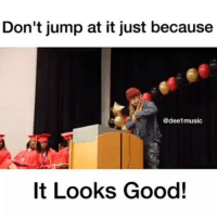 Legit! mondaymotivation (via @dee1music) @pmwhiphop: Don't jump at it just because  @dee1 music  It Looks Good! Legit! mondaymotivation (via @dee1music) @pmwhiphop