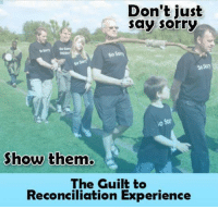 Opportunity to invest in some small startup white guilt memes, worth a shot?: Don't just  say sorry  Show them.  The Guilt to  Reconciliation Experience Opportunity to invest in some small startup white guilt memes, worth a shot?