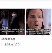 Memes, Mean, and Been: don't know man. This isn't our normal  /Crowley on phonel You dontcarethat  gig. I mean, demons... This is big  he's a demon, Heck, you been a  demon. We've all been demons  uhnochian:  1.04 vs 10.01