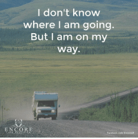 Facebook, Memes, and facebook.com: don't know  where I am going.  But I am on my  way.  ENCORE  しレF E REDESEGN  Facebook.com/EncoreLR <3