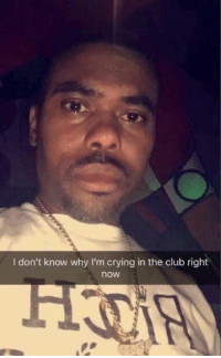 don't know why I'm crying in the club right  now me rn