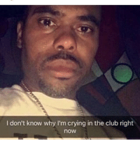 don't know why I'm crying in the club right  now hahaa - osama weeaboos whitepeople papafranku lps lmao like4like mlg mlp meme memes minions minecraft homesmut homestuck originalmeme undertale fnaf4ever1 fallout4 basketball basketballmeme crossedout merked anime animememe