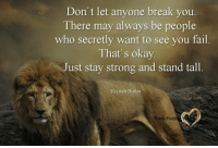 Fail, Break, and Okay: Don't let anyone break you  There may always be people  who secretly want to see you fail  That's okay.  Just stay strong and stand tall.  Kristen Butler  Think Positi  WA Think Positive words  ()