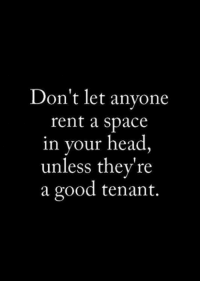 ❤❤❤: Don't let anyone  rent a space  in your head  unless they're  a good tenant. ❤❤❤