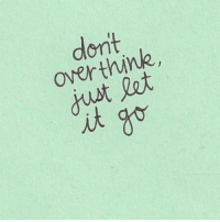 Don't overthink. Just let it go. overthinking: dont  let  it go Don't overthink. Just let it go. overthinking