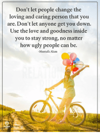 mustafa: Don't let people change the  loving and caring person that you  are. Don't let anyone get you down  Use the love and goodness inside  you to stay strong, no matter  how ugly people can be.  Mustafa Alam