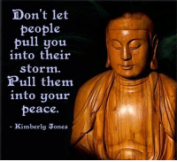 Memes, 🤖, and Storm: Don't let  people  pull you  into their  storm.  Pull them  into your  peace  Kimberly Jones
