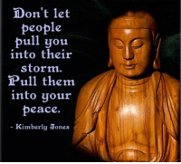Memes, Peace, and 🤖: Don't let  people  pull you  into their  storm.  Pull them  into your  peace  Kimberly Jones