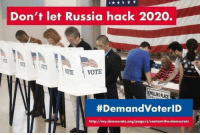 Memes, Http, and Russia: Don't let Russia hack 2020.  TOTE  OTE VOTE  #Demand OterlD  http://my.democrats.org/page/s/contact-the-democrats (MJ)