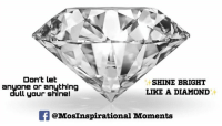 Are you shining today? Shine bright ✨ MosInspirationalMoments iwritetoinspire: Don't let  SHINE BRIGHT  anyone or anything  LIKE A DIAMOND  Ull your shine!  @MosInspirational Moments Are you shining today? Shine bright ✨ MosInspirationalMoments iwritetoinspire