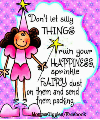 Don't let silly  THINGS  ruth your  sprinkle  FoATRy us  on them and send  them packing  L Mon aGiggles/Facebook Sprinkle, sprinkle...🦄