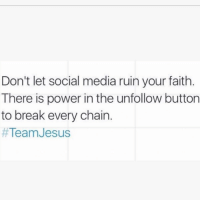 😂😂👊🏼👊🏼✌🏼: Don't let social media ruin your faith  There is power in the unfollow button  to break every chain  #Team Jesus 😂😂👊🏼👊🏼✌🏼