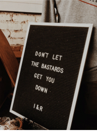Down, You, and Get: DONT LET  THE BASTARDS  GET YOU  DOWN  1 &R