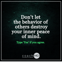 <3: Don't let  the behavior of  others destroy  your inner peace  of min  Type Yes' if you agree.  coach MD  DR. CHARLES F. GLASSMAN <3