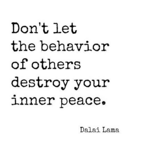 Dalai Lama, Peace, and Don: Don't let  the behavior  of others  destroy your  nner peace  Dalai Lama Dont let the behaviour of others destroy your inner peace