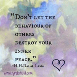 Life, Memes, and Peace: DON'T LET THE  BEHAVIOUR OF  OTHERS  DESTROY YOUR  INNER  PEACE.  H.H.DALA LAMA  www.lyndafeld.com Lynda Field Life Coach