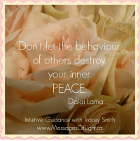 <3 Intuitive Guidance with Tracey Smith: Don't let the behaviour  of others destroy  your inner  PEACE  Dalai Lama  Intuitive Guidance with Tracey Smith  wwwMessagesOflight ca <3 Intuitive Guidance with Tracey Smith