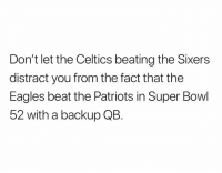 Follow on Twitter: twitter.com/nfl_memes: Don't let the Celtics beating the Sixers  distract you from the fact that the  Eagles beat the Patriots in Super Bowl  52 with a backup QB. Follow on Twitter: twitter.com/nfl_memes
