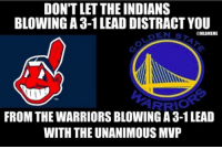 Mlb, Warriors, and Indian: DON'T LET THE INDIANS  BLOWING A 3-1 LEAD DISTRACT YOU  @MLBMEME  ARRO  FROM THE WARRIORS BLOWING A 3-1LEAD  WITH THE UNANIMOUS MVP Don't be fooled!