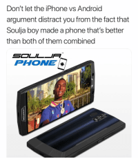 Android, Dude, and Iphone: Don't let the iPhone vs Android  argument distract you from the fact that  Soulja boy made a phone that's better  than both of them combined  TM  PHONE Dude came out with the Soulja everything in like 24 hours
