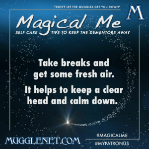 "mugglenet:  Our #MagicalMe posts this month are all about self care! We hope you're all ready to start out the year by taking some time to care for yourself!: ""DON'T LET THE MUGGLES GET YOU DOWN  Magical  SELF CARE  TIPS TO KEEP THE DEMENTORS AWAY  Take breaks and  get some fresh air  If helps to keep a clear  head and calm down.  #MAGICALME  MUCİGLENETCOM  #MYPATRON US mugglenet:  Our #MagicalMe posts this month are all about self care! We hope you're all ready to start out the year by taking some time to care for yourself!"