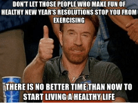 Gym, New Year's Resolutions, and Best: DONT LET THOSE PEOPLE WHO MAKE FUN OF  HEALTHY NEW YEAR'S RESOLUTIONS STOP YOU FROM  EKERCISING  THERE IS NO BETTER TIMETHAN NOW TO  START LIVING A HEALTHYLIFE <p>[Image] As Someone Who Frequents The Gym Often, I Do Not Mind All The New People And I Wish Them The Best of luck</p>