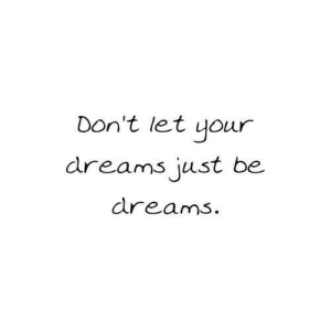 Dreams, Just, and  Dont: Don't let your  dreams just be.  dreams