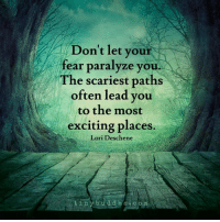 📷  @tinybuddha: Don't let your  fear paralyze you  The scariest paths  often lead you  to the most  exciting places  Lori Deschene  t in y b u d d h a c 📷  @tinybuddha