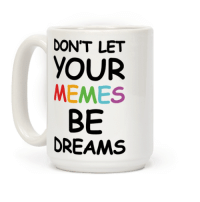 Funny, Internet, and Love: DON'T LET  YOUR  MEMES  BE  DREAMS Don't Let Your Memes Be Dreams - Show off your love memes and wacky internet culture with this funny, rainbow text humor coffee mug! Get out there and fulfill those meme dreams like the amazing person you are!
