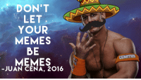 dont let you'r memmes be mmemes: DON'T  LET  YOUR  MEMES  BE  MEMES  JUAN CENA, 2016  CENATION dont let you'r memmes be mmemes