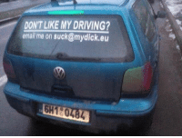 Dank, Driving, and Email: DON'T LIKE MY DRIVING?  email me on suck@mydick.eu