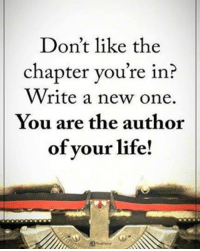 Memes, 🤖, and Ares: Don't like the  chapter you're in  Write a new one.  You are the author  of your life! Don't like the chapter you're in? Write a new one. You are the author of your life! powerofpositivity