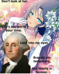 "Tumblr, Blog, and Forever: Don't look at her.  Se's not wort  our time.  LOOK into my eyes  Breasts are  temporary,  ut liberty is  forever. <p><a href=""https://libertarianpotus.tumblr.com/post/175314068037/oh-georgie"" class=""tumblr_blog"">libertarianpotus</a>:</p>  <blockquote><p>Oh Georgie</p></blockquote>"