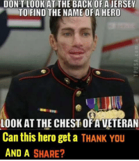 Memes, Thank You, and Back: DON'T LOOK AT THE BACK OFA JERSE  TOFIND THE NAME OF A HERO  23  LOOK AT THE CHEST OFAVETERAN  Can this hero get a THANK Yau  AND A SHARE? Thank you!