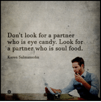 Higher Perspective via Heart Centered Rebalancing: Don't look for a partner  is eye candy. Look for  a partner who is soul food.  Karen Salmansohn Higher Perspective via Heart Centered Rebalancing